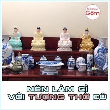 Xử lý tranh, tượng Phật cũ như thế nào cho không mang tội bất kính?