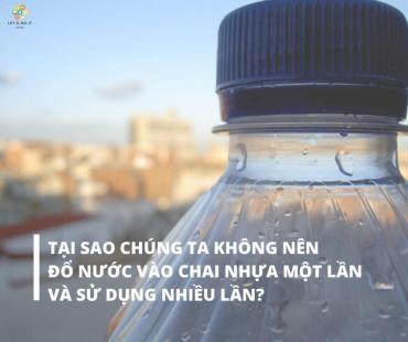 Đựng lại nước vào chai nhựa một lần - bảo vệ môi trường hay hại sức khỏe?
