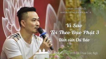 Vì Sao Tôi Theo Đạo Phật 3 - Diễn viên Chi Bảo