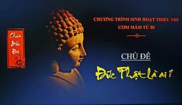 'Ươm mầm từ bi' buổi 2: Đức Phật Là Ai?
