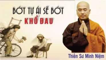 Bớt tự Ái Sẽ bớt khổ đau - Thầy Minh Niệm