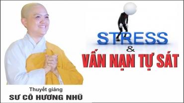 Stress Và Vấn Nạn Tự Sát - Sư Cô Hương Nhũ